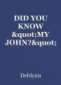 "DID YOU KNOW ""MY JOHN?"""