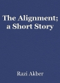 The Alignment; a Short Story