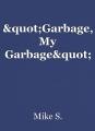 """""""Garbage, My Garbage"""""""