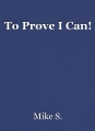 To Prove I Can!