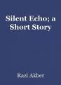 Silent Echo; a Short Story