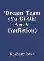 'Dream' Team (Yu-Gi-Oh! Arc-V Fanfiction)
