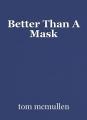Better Than A Mask
