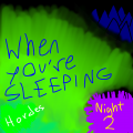 When You're Sleeping (Night 2) - Hordes