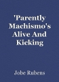 'Parently Machismo's Alive And Kicking
