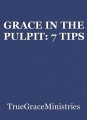 GRACE IN THE PULPIT: 7 TIPS