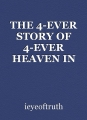 THE 4-EVER STORY OF 4-EVER HEAVEN IN ALL THAT IS 4-EVER POSITIVELY GOOD