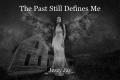 The Past Still Defines Me