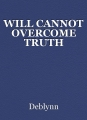 WILL CANNOT OVERCOME TRUTH