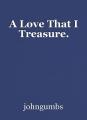 A Love That I Treasure.