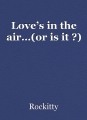 Love's in the air…(or is it ?)