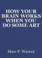 HOW YOUR BRAIN WORKS WHEN YOU DO SOME ART