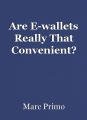 Are E-wallets Really That Convenient?