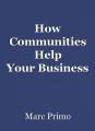 How Communities Help YourBusiness