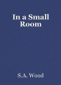In a Small Room