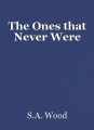 The Ones that Never Were