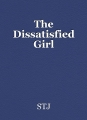 The Dissatisfied Girl