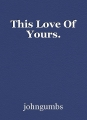 This Love Of Yours.