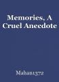 Memories, A Cruel Anecdote