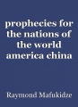 prophecies for the nations of the world america china etc