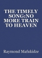 THE TIMELY SONG:NO MORE TRAIN TO HEAVEN