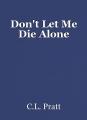 Don't Let Me Die Alone
