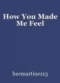 How You Made Me Feel