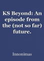 KS Beyond: An episode from the (not so far) future.