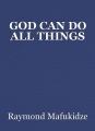 GOD CAN DO ALL THINGS