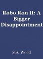 Robo Ron II: A Bigger Disappointment
