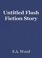 Untitled Flash Fiction Story