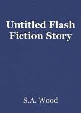 Untitled Flash Fiction Story