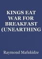 KINGS EAT WAR FOR BREAKFAST (UNEARTHING COVID19)