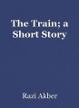 The Train; a Short Story