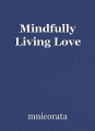 Mindfully Living Love