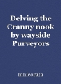 Delving the Cranny nook by wayside Purveyors