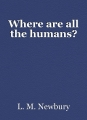 Where are all the humans?