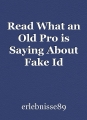 Read What an Old Pro is Saying About Fake Id