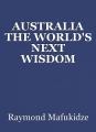 AUSTRALIA THE WORLD'S NEXT WISDOM CENTRE