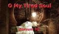 O My Tired Soul