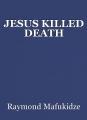 JESUS KILLED DEATH