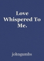 Love Whispered To Me.