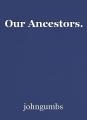 Our Ancestors.