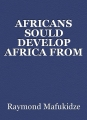 AFRICANS SOULD DEVELOP AFRICA FROM HOME