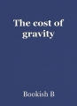 The cost of gravity