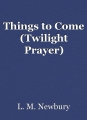 Things to Come (Twilight Prayer)