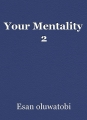 Your Mentality 2