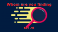 Whom are you finding