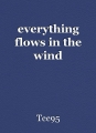 everything flows in the wind