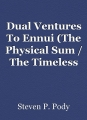 Dual Ventures To Ennui (The Physical Sum / The Timeless Sea Cleanseth)